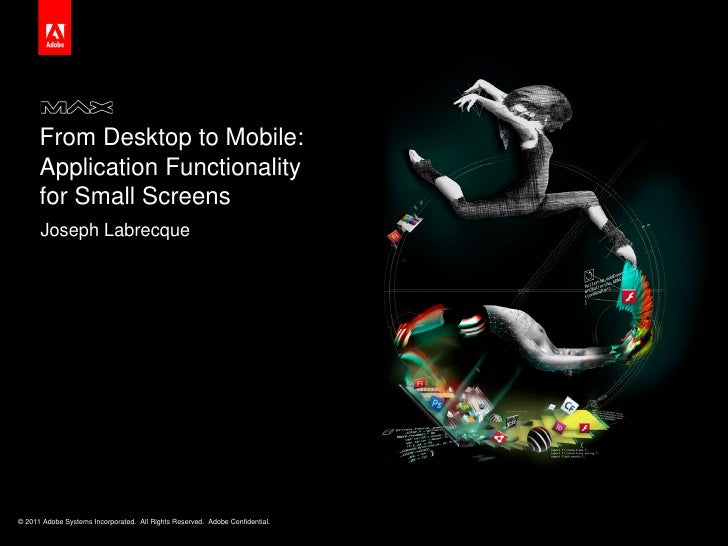 From Desktop to Mobile:      Application Functionality      for Small Screens      Joseph Labrecque© 2011 Adobe Systems In...