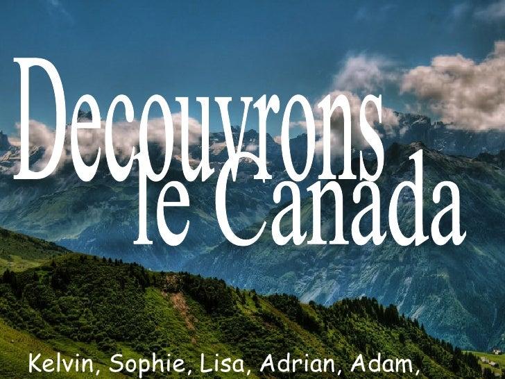 Decouvrons le Canada Kelvin, Sophie, Lisa, Adrian, Adam, Stella