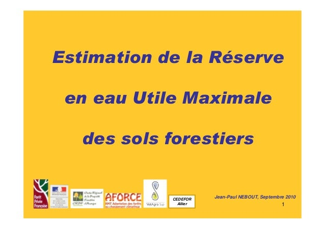 Estimation de la Réserve  1  en eau Utile Maximale  des sols forestiers  Jean-Paul NEBOUT, Septembre 2010 CEDEFOR  Allier