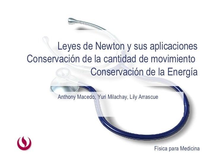 Leyes de Newton y sus aplicaciones Conservación de la cantidad de movimiento  Conservación de la Energía Anthony Macedo, Y...