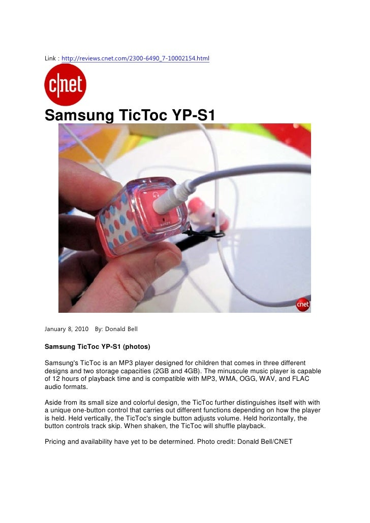 Link : http://reviews.cnet.com/2300-6490_7-10002154.html     Samsung TicToc YP-S1     January 8, 2010   By: Donald Bell  S...