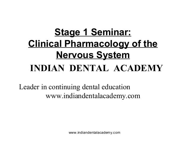 Stage 1 Seminar: Clinical Pharmacology of the Nervous System INDIAN DENTAL ACADEMY Leader in continuing dental education w...