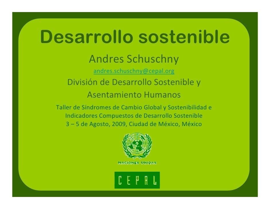 Desarrollo sostenible             AndresSchuschny               andres.schuschny@cepal.org     DivisióndeDesarrolloSos...