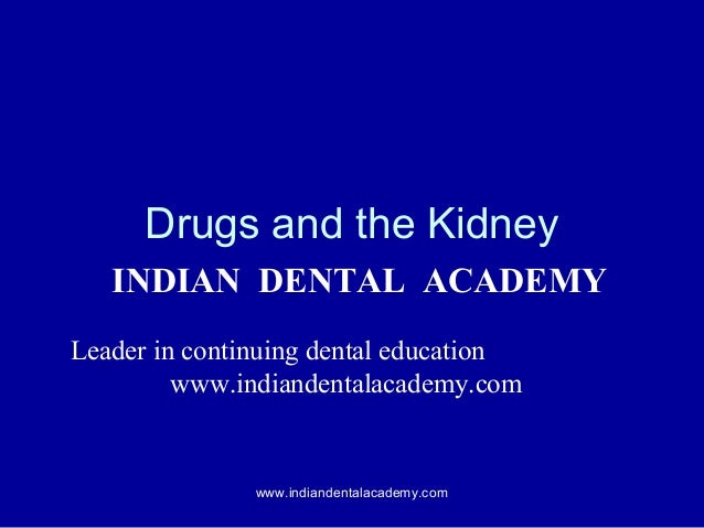 Drugs and the Kidney INDIAN DENTAL ACADEMY Leader in continuing dental education www.indiandentalacademy.com  www.indiande...