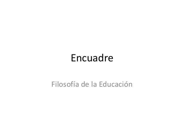 EncuadreFilosofía de la Educación