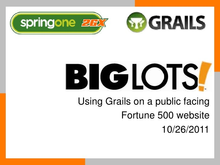 S1 2GX 2011 - Using Grails on a public facing  Fortune 500 website