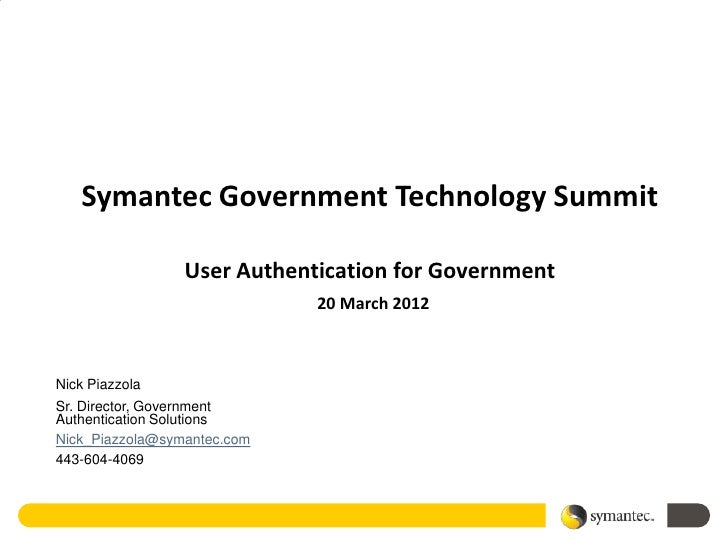 Symantec Government Technology Summit                 User Authentication for Government                             20 Ma...