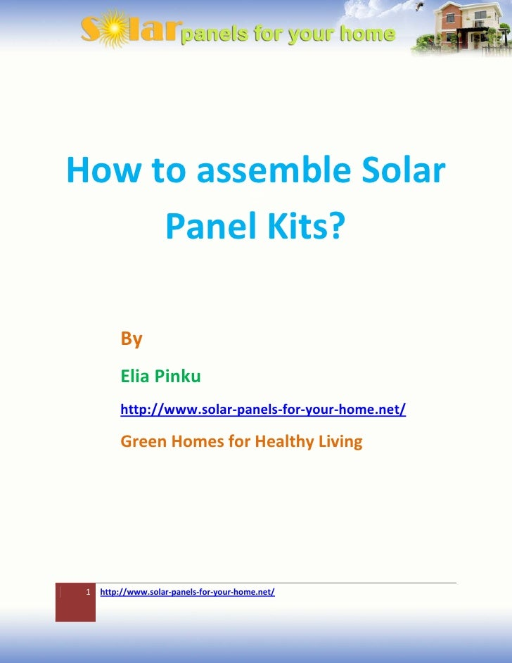 How to assemble Solar     Panel Kits?         By         Elia Pinku         http://www.solar-panels-for-your-home.net/    ...