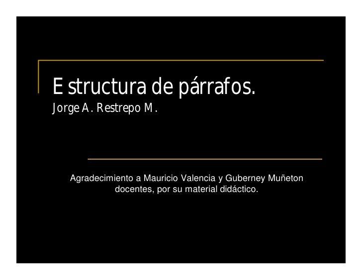 Estructura de párrafos.Jorge A. Restrepo M.   Agradecimiento a Mauricio Valencia y Guberney Muñeton             docentes, ...