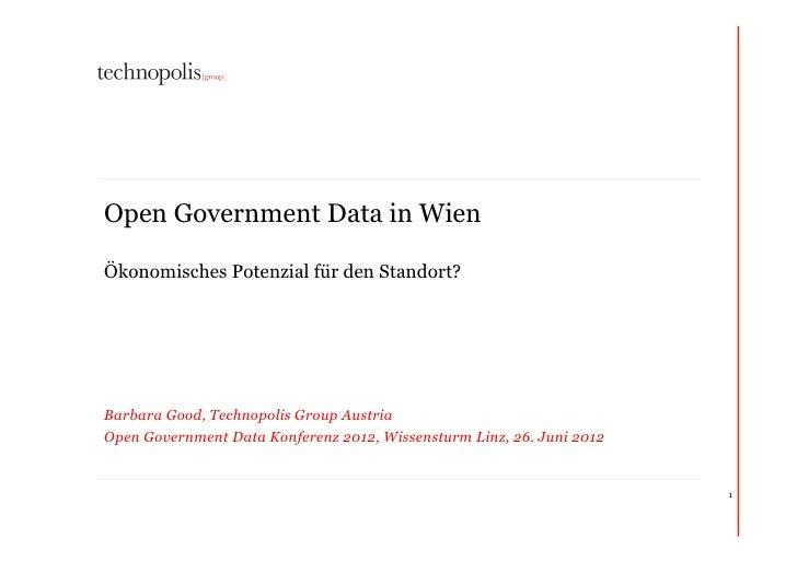 Open Government Data in WienÖkonomisches Potenzial für den Standort?Barbara Good, Technopolis Group AustriaOpen Government...