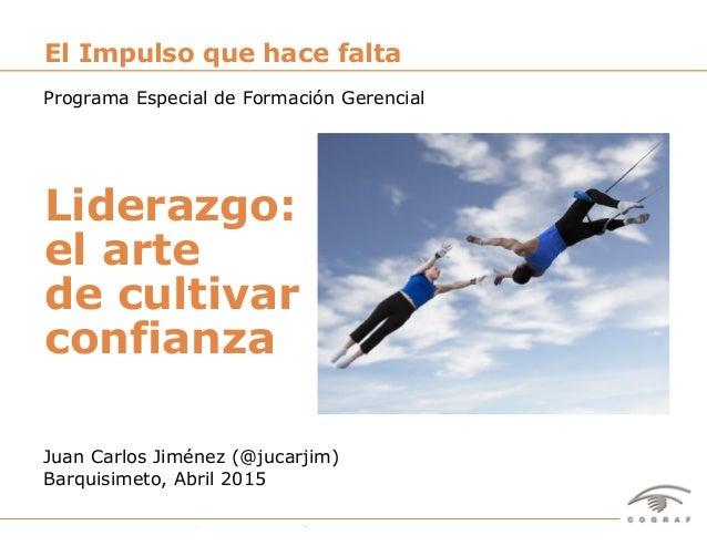1Liderazgo: el arte de cultivar confianza – Juan Carlos Jiménez (@jucarjim) – Abril 2015 Juan Carlos Jiménez (@jucarjim) B...