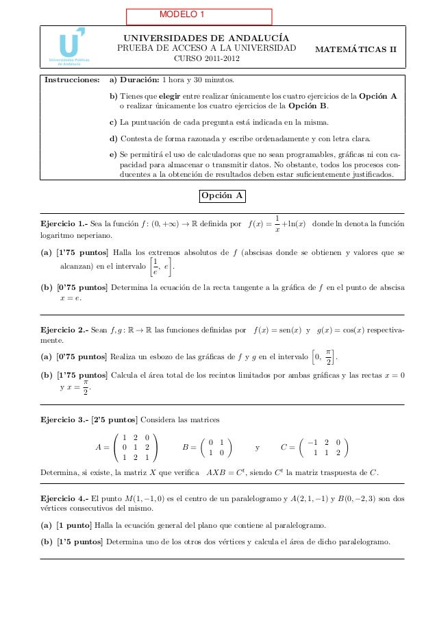 MODELO 1 UNIVERSIDADES DE ANDALUC´ IA PRUEBA DE ACCESO A LA UNIVERSIDAD  ´ MATEMATICAS II  CURSO 2011-2012 Instrucciones: ...