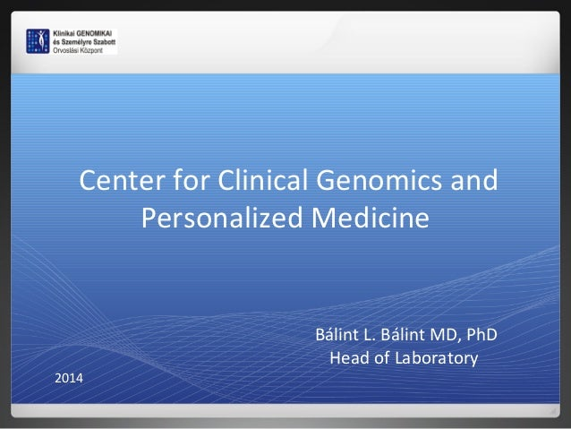Center for Clinical Genomics and Personalized Medicine  2014  Bálint L. Bálint MD, PhD Head of Laboratory