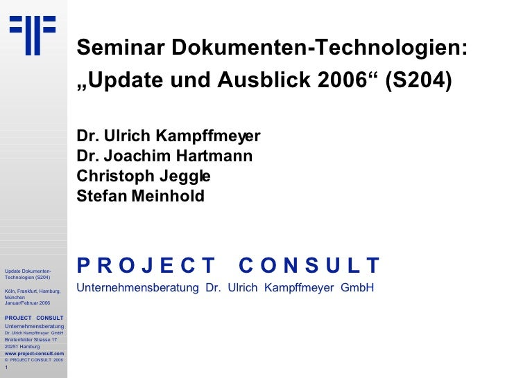 """Seminar Dokumenten-Technologien: """" Update und Ausblick 2006"""" (S204) Dr. Ulrich Kampffmeyer Dr. Joachim Hartmann Christoph ..."""