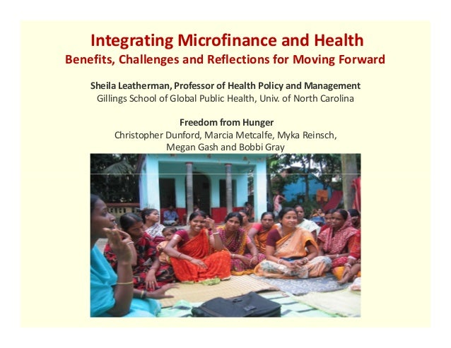 Integrating Microfinance and HealthBenefits, Challenges and Reflections for Moving Forward    Sheila Leatherman, Professor...