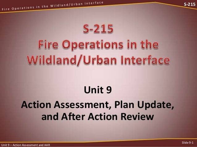 S-215  Unit 9 Action Assessment, Plan Update, and After Action Review Unit 9 – Action Assessment and AAR  Slide 9-1