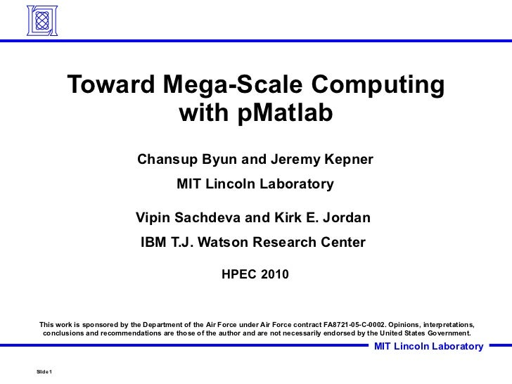 Toward Mega-Scale Computing with pMatlab Chansup Byun and Jeremy Kepner MIT Lincoln Laboratory Vipin Sachdeva and Kirk E. ...