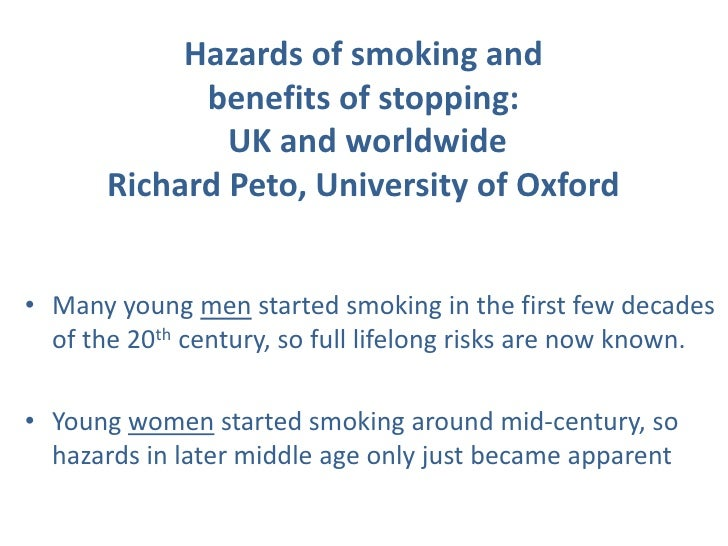 Hazards of smoking and             benefits of stopping:               UK and worldwide       Richard Peto, University of ...