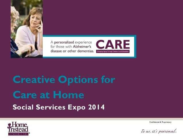 Confidential & Proprietary Creative Options for Care at Home Social Services Expo 2014