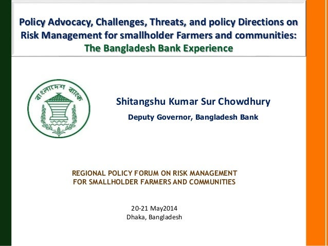 Policy Advocacy, Challenges, Threats, and policy Directions on Risk Management for smallholder Farmers and communities: The Bangladesh Bank Experience