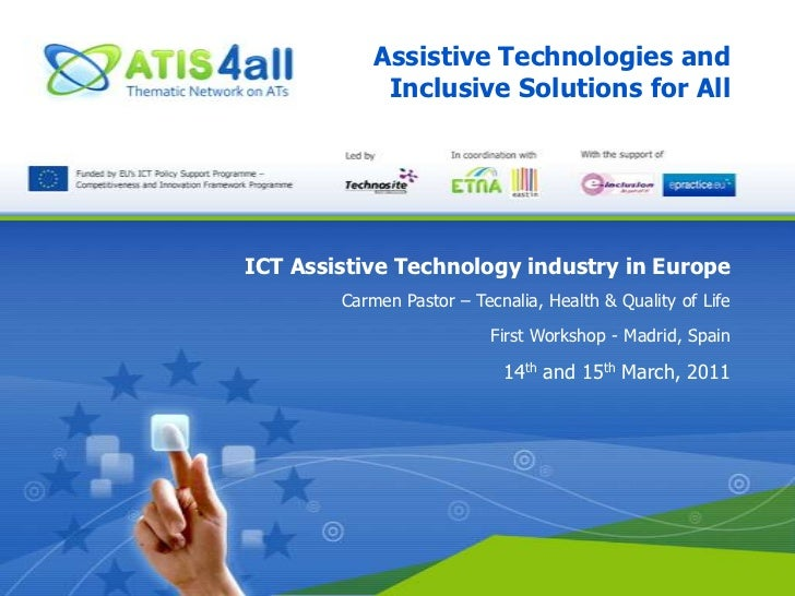 Assistive Technologies and Inclusive Solutions for All<br />ICT Assistive Technology industry in Europe<br />Carmen Pastor...