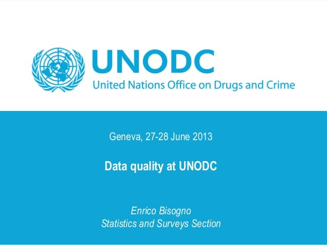 Geneva, 27-28 June 2013 Data quality at UNODC Enrico Bisogno Statistics and Surveys Section