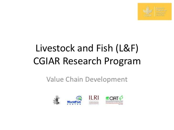 Livestock and Fish (L&F)CGIAR Research Program  Value Chain Development