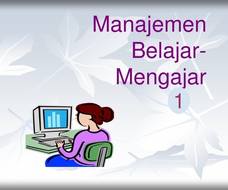 Manajemen   Belajar- Mengajar       1