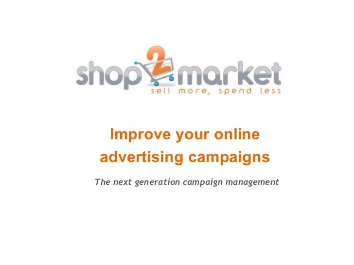 Improve your online advertising campaigns The next generation campaign management