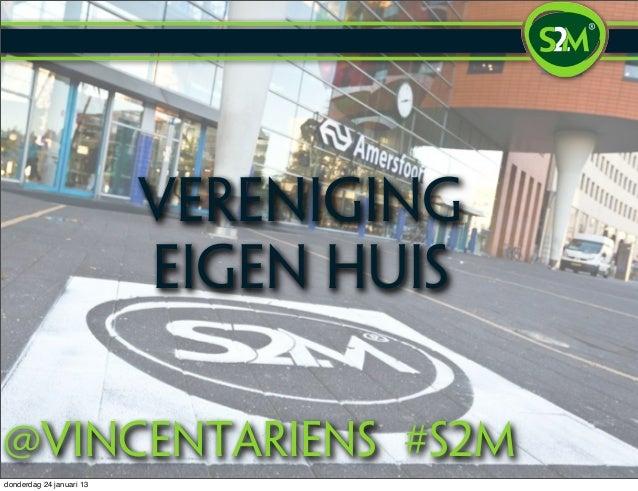 Vereniging                          Eigen Huis@vincentariens #S2mdonderdag 24 januari 13