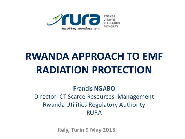 RWANDA APPROACH TO EMFRADIATION PROTECTIONFrancis NGABODirector ICT Scarce Resources ManagementRwanda Utilities Regulatory...