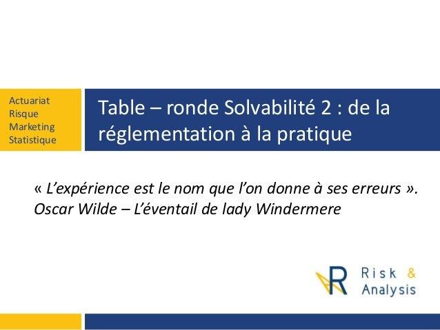 Actuariat  Risque  Marketing  Statistique  Table –ronde Solvabilité 2 : de la réglementation à la pratique  «L'expérience ...