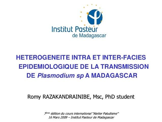 HETEROGENEITE INTRA ET INTER-FACIESEPIDEMIOLOGIQUE DE LA TRANSMISSIONDE Plasmodium sp A MADAGASCARRomy RAZAKANDRAINIBE, Ms...