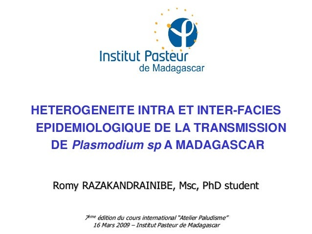 HETEROGENEITE INTRA ET INTER-FACIESEPIDEMIOLOGIQUE DE LA TRANSMISSIONDE Plasmodium sp A MADAGASCARRomy RAZAKANDRAINIBE, Ms...