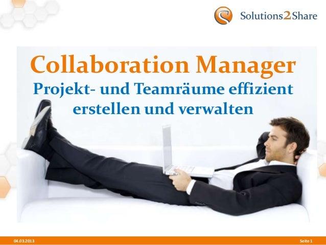 Collaboration Manager         Projekt- und Teamräume effizient              erstellen und verwalten04.03.2013             ...