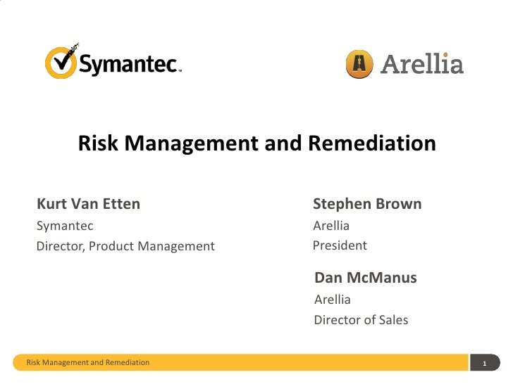 Risk Management and Remediation  Kurt Van Etten                  Stephen Brown  Symantec                        Arellia  D...