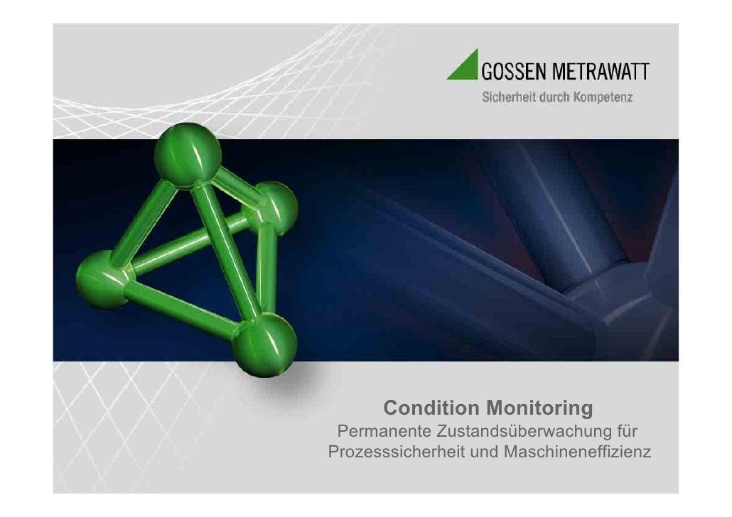 Condition Monitoring ‐ permanente Zustandsüberwachung der Prozesssicherheit und Maschinen‐Effizienz. Michael Roick, GMC‐I Gossen‐Metrawatt GmbH, Nürnberg