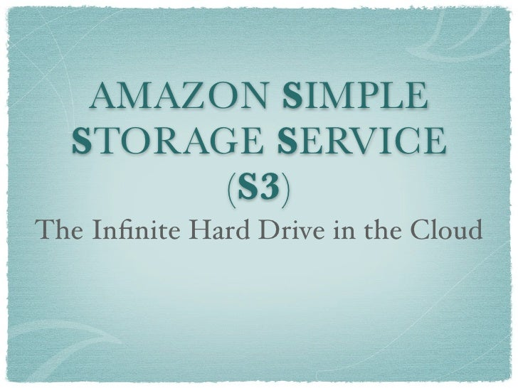 AMAZON SIMPLE   STORAGE SERVICE         (S3) The Infinite Hard Drive in the Cloud