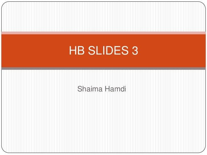 Shaima Hamdi<br />HB SLIDES 3<br />