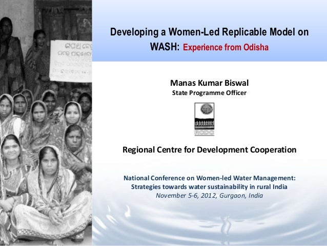Developing a Women-Led Replicable Model on        WASH: Experience from Odisha                 Manas Kumar Biswal         ...