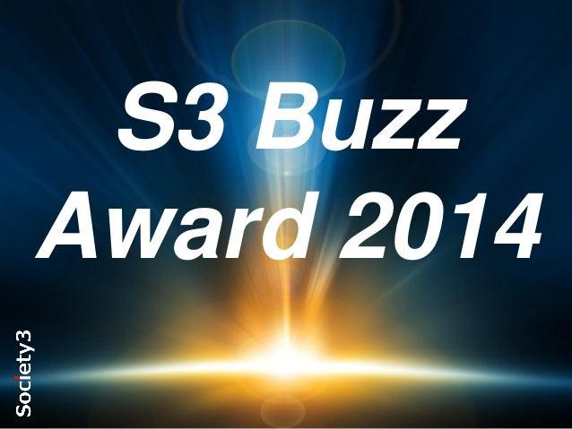 S3 Buzz Award 2014 #S3  © Copyright Society3 Group Inc 2013