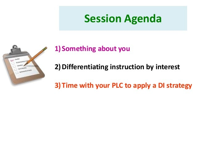 Session Agenda1) Something about you2) Differentiating instruction by interest3) Time with your PLC to apply a DI strategy