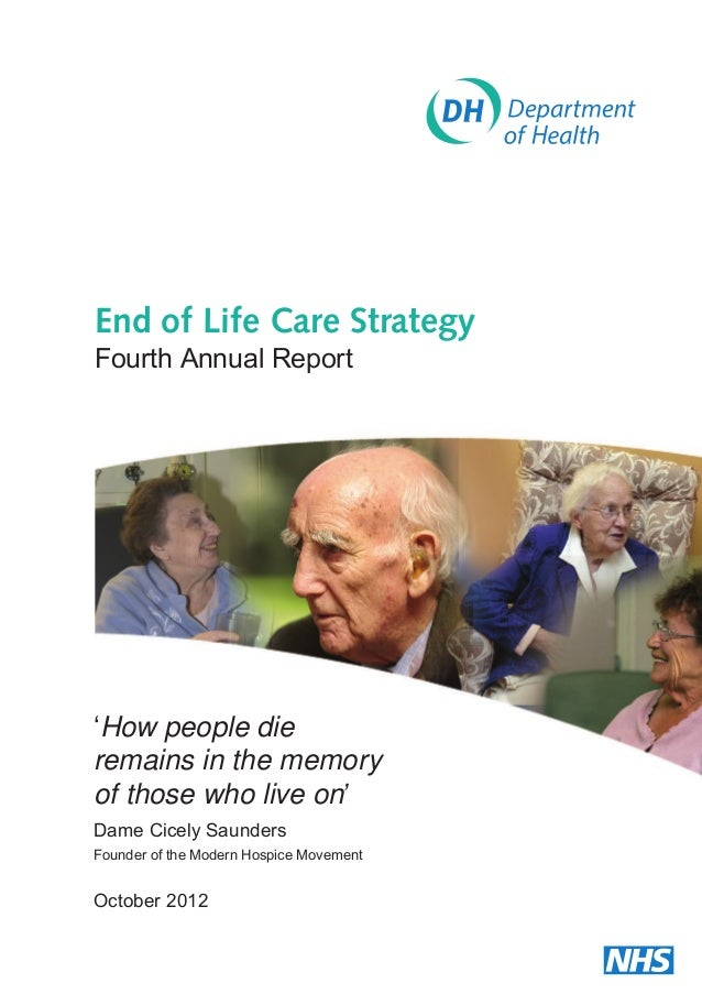 End of Life Care Strategy Fourth Annual Report  'How people die remains in the memory of those who live on' Dame Cicely Sa...