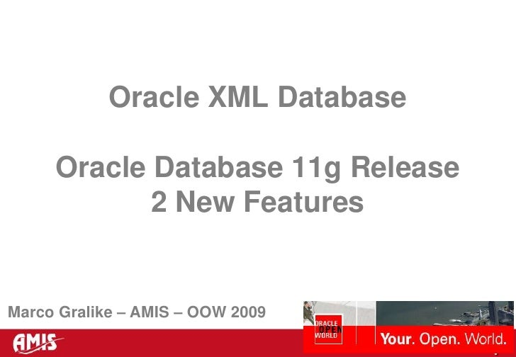 Oracle Database 11g Release 2 - XMLDB New Features