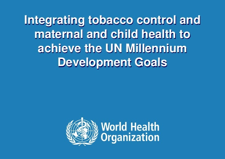 S31 1 integrating tobacco control and maternal and child health to achieve the united nations millennium development goals- edouard tursan d'espaignet