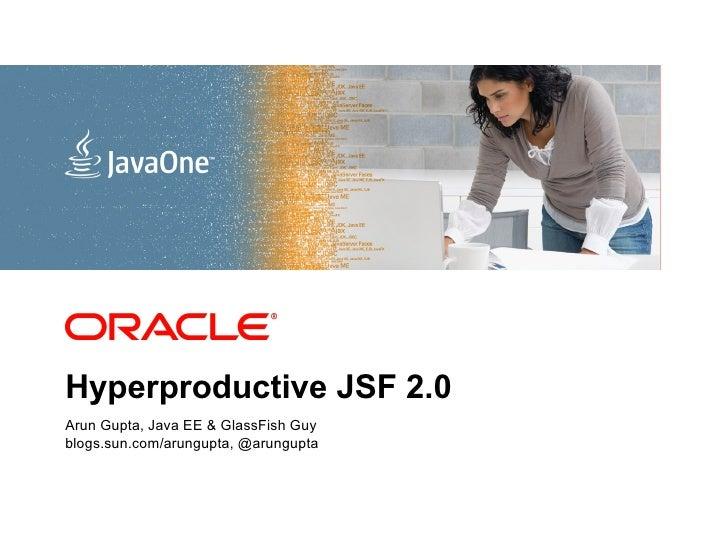 <Insert Picture Here>Hyperproductive JSF 2.0Arun Gupta, Java EE & GlassFish Guyblogs.sun.com/arungupta, @arungupta