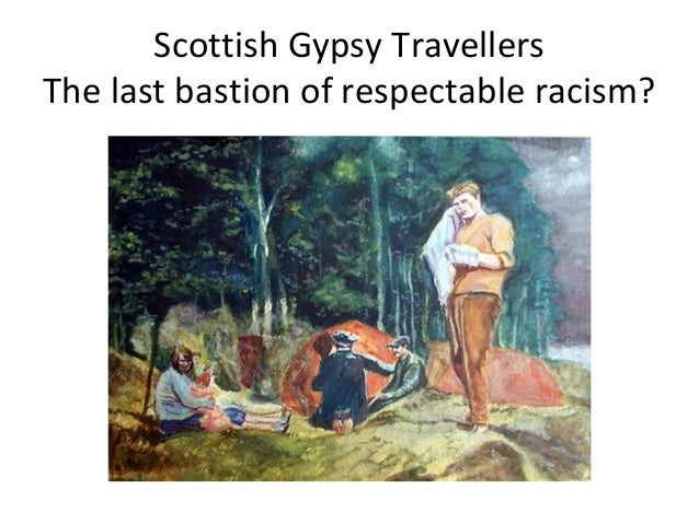 Scottish Gypsy Travellers: the last bastion of respectable racism? S32