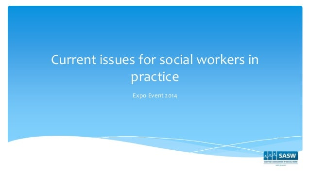 Current issues for social workers in practice Expo Event 2014