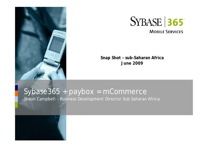 Snap Shot – sub-Saharan Africa                                              June 2009     Sybase365 + paybox = mCommerce S...