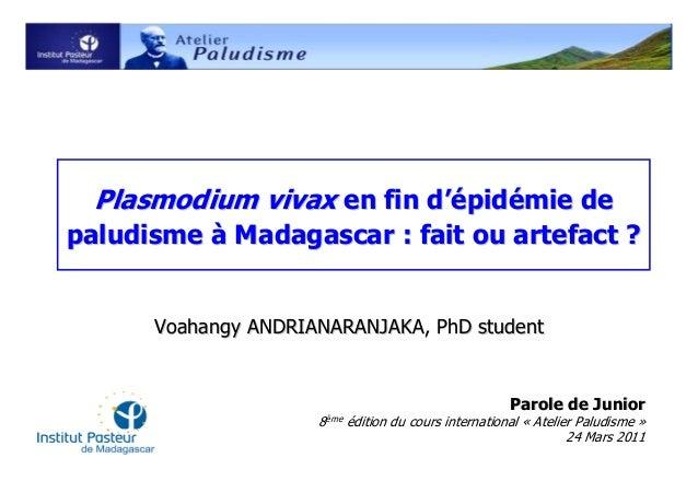 Plasmodium vivax en fin d'épidémie depaludisme à Madagascar : fait ou artefact ?      Voahangy ANDRIANARANJAKA, PhD studen...